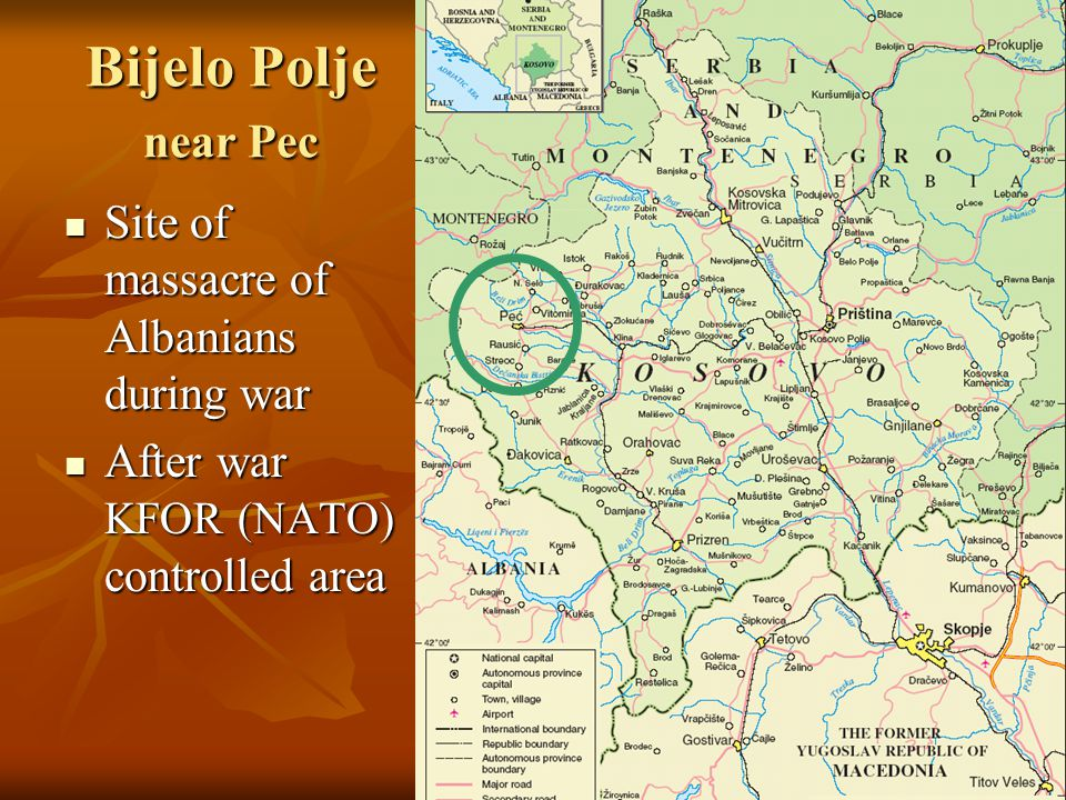 Bijelo Polje near Pec Site of massacre of Albanians during war Site of massacre of Albanians during war After war KFOR (NATO) controlled area After war KFOR (NATO) controlled area