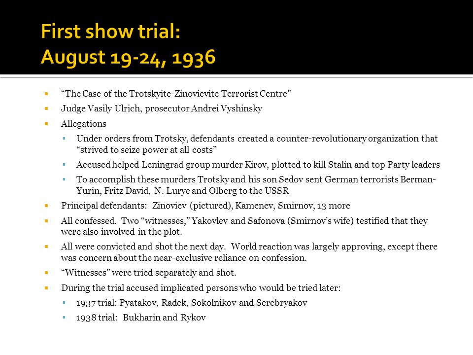  The Case of the Anti-Soviet Trotskyite Centre (also known as the Pyatakov-Radek trial)  Judge Vasily Ulrich, prosecutor Andrei Vyshinsky  Allegations: Defendants were members of a group that worked with the 1936 defendants, caused wrecking, sabotage and murder in furtherance of a plot between Trotsky, Germany and Japan to overthrow the Soviet government and restore capitalism.