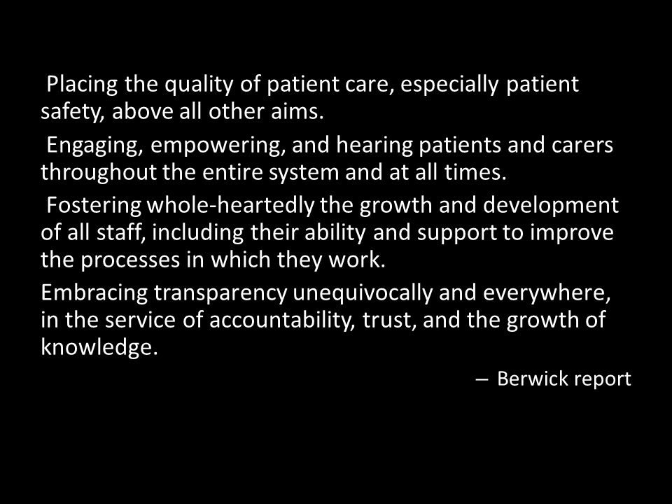 Placing the quality of patient care, especially patient safety, above all other aims.