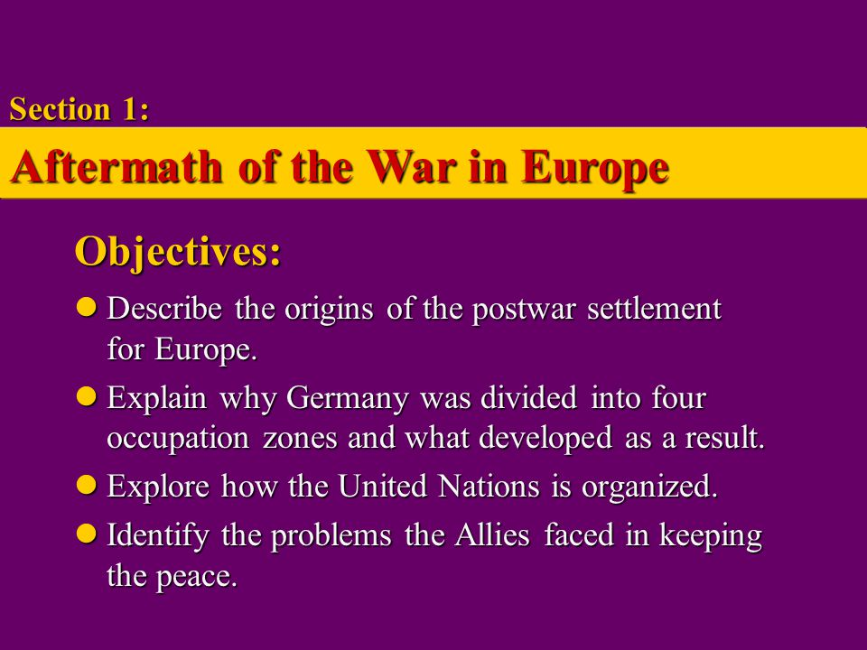 Wartime Conferences and Postwar Problems Tehran, Yalta Tehran, Yalta Disagreements between Big Three, plans for United Nations Disagreements between Big Three, plans for United Nations Section 1: Aftermath of the War in Europe