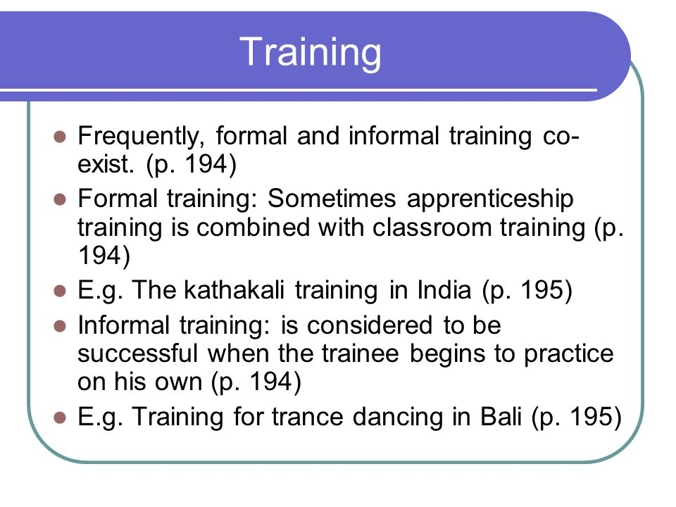 Training Frequently, formal and informal training co- exist.