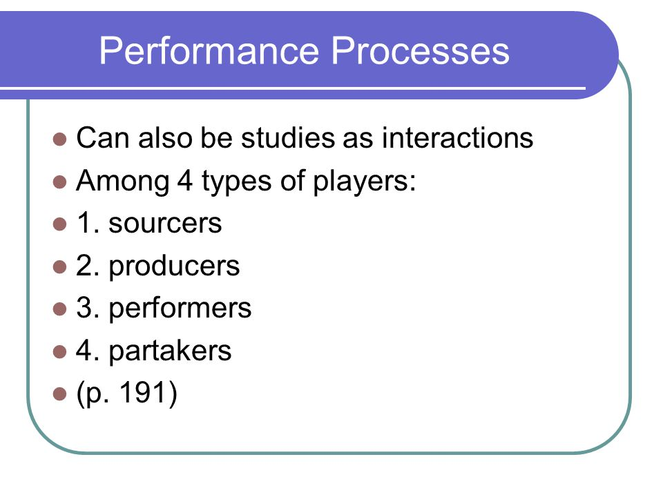 Performance Processes Can also be studies as interactions Among 4 types of players: 1.