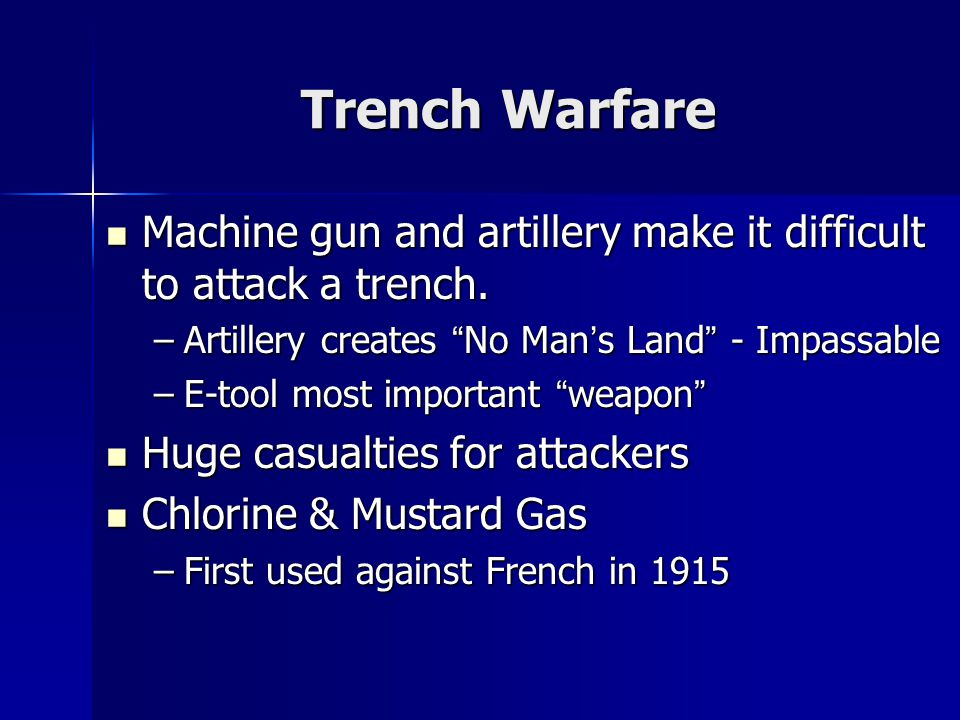 Trench Warfare Machine gun and artillery make it difficult to attack a trench.