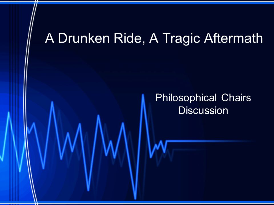 A Drunken Ride, A Tragic Aftermath Philosophical Chairs Discussion