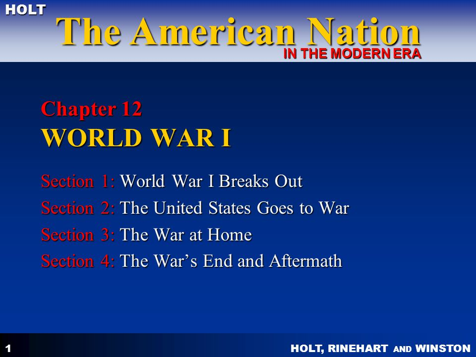 HOLT, RINEHART AND WINSTON The American Nation HOLT IN THE MODERN ERA 1 Chapter 12 WORLD WAR I Section 1: World War I Breaks Out Section 2: The United