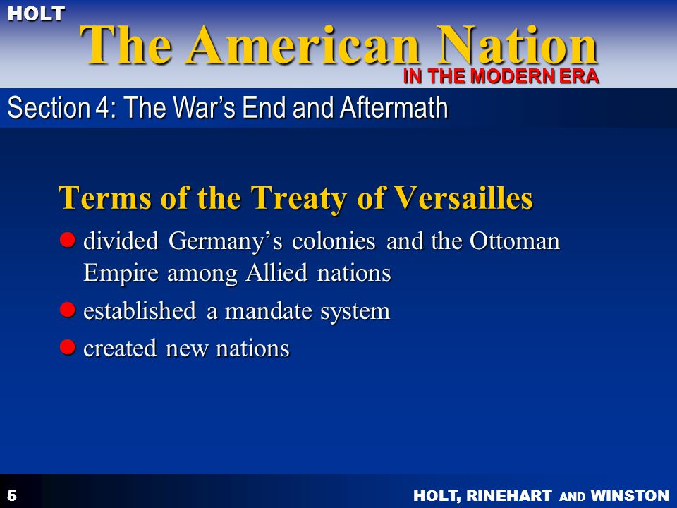 HOLT, RINEHART AND WINSTON The American Nation HOLT IN THE MODERN ERA 5 Terms of the Treaty of Versailles divided Germany's colonies and the Ottoman E