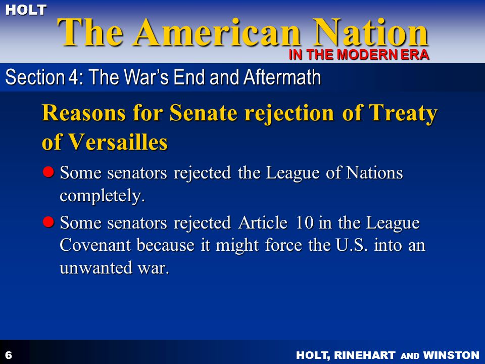 HOLT, RINEHART AND WINSTON The American Nation HOLT IN THE MODERN ERA 6 Reasons for Senate rejection of Treaty of Versailles Some senators rejected th