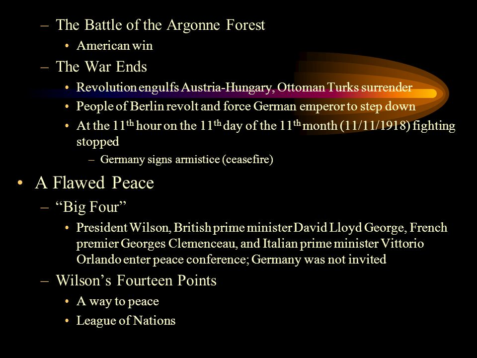 –The Battle of the Argonne Forest American win –The War Ends Revolution engulfs Austria-Hungary, Ottoman Turks surrender People of Berlin revolt and f