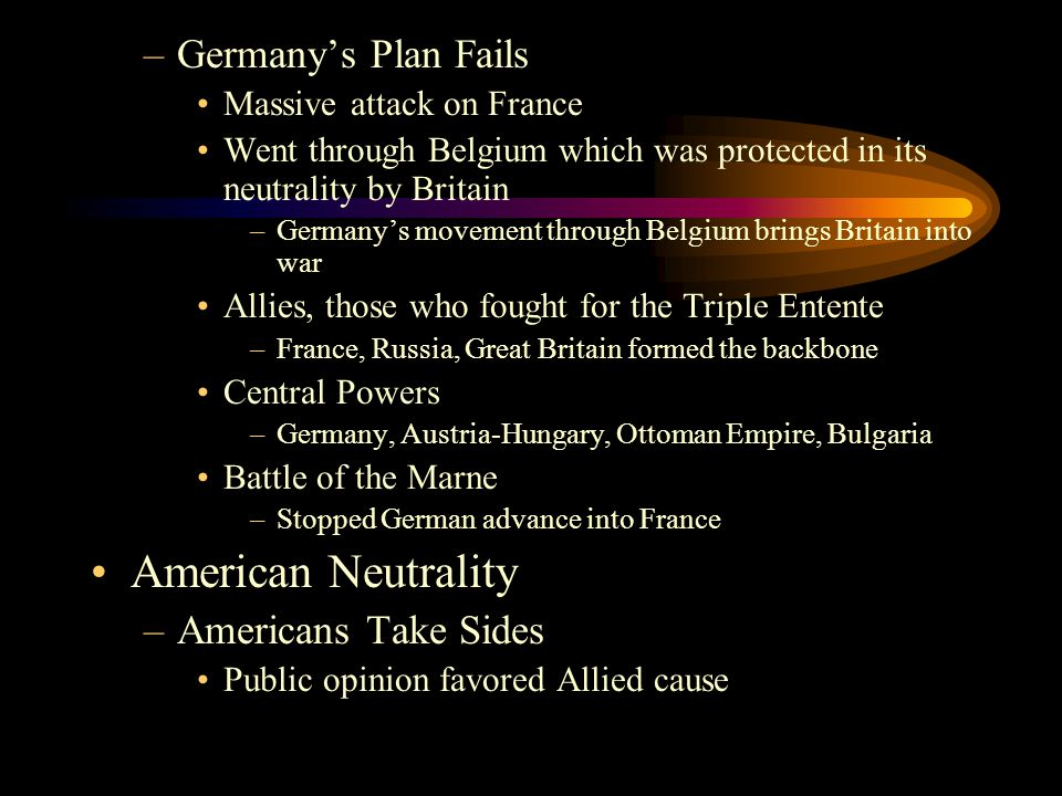 –Germany's Plan Fails Massive attack on France Went through Belgium which was protected in its neutrality by Britain –Germany's movement through Belgi