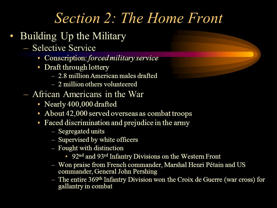 Section 2: The Home Front Building Up the Military –Selective Service Conscription: forced military service Draft through lottery –2.8 million America