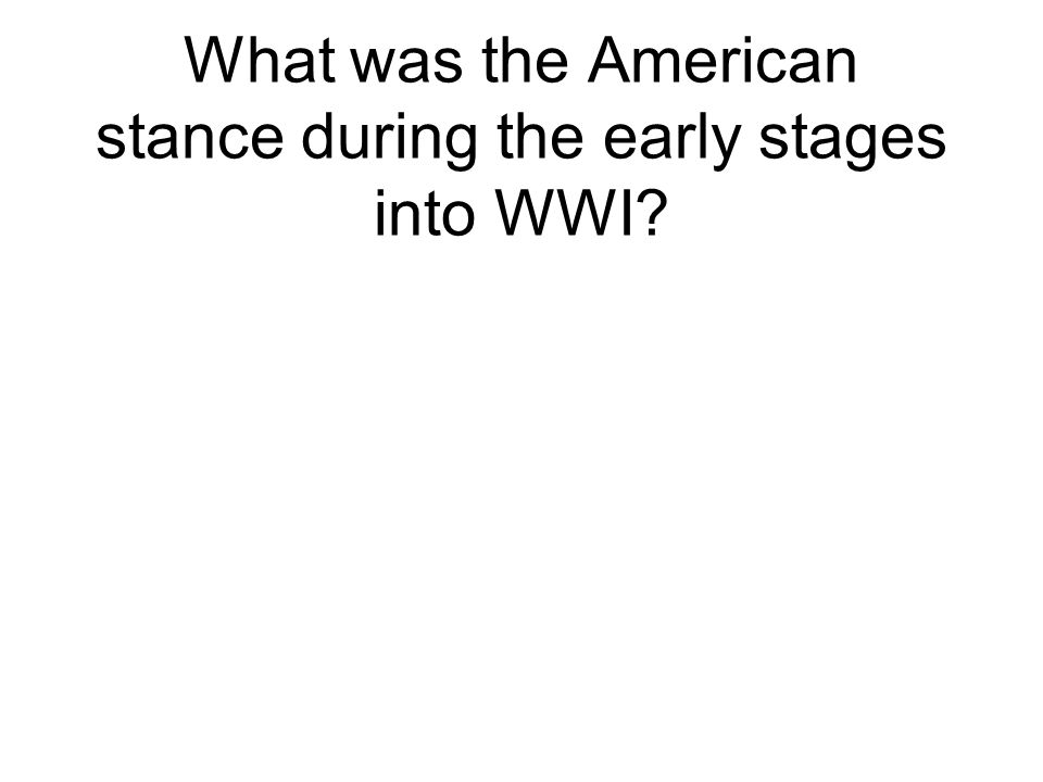 What was the American stance during the early stages into WWI