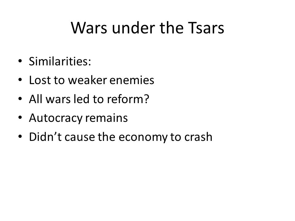 Wars under the Tsars Similarities: Lost to weaker enemies All wars led to reform.