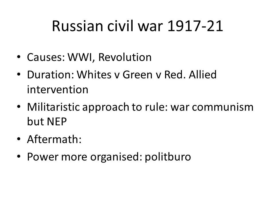 Russian civil war 1917-21 Causes: WWI, Revolution Duration: Whites v Green v Red.