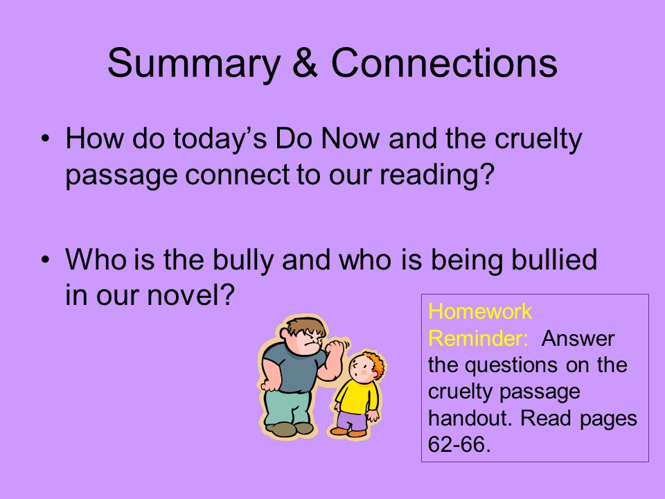 Summary & Connections How do today's Do Now and the cruelty passage connect to our reading? Who is the bully and who is being bullied in our novel? Ho