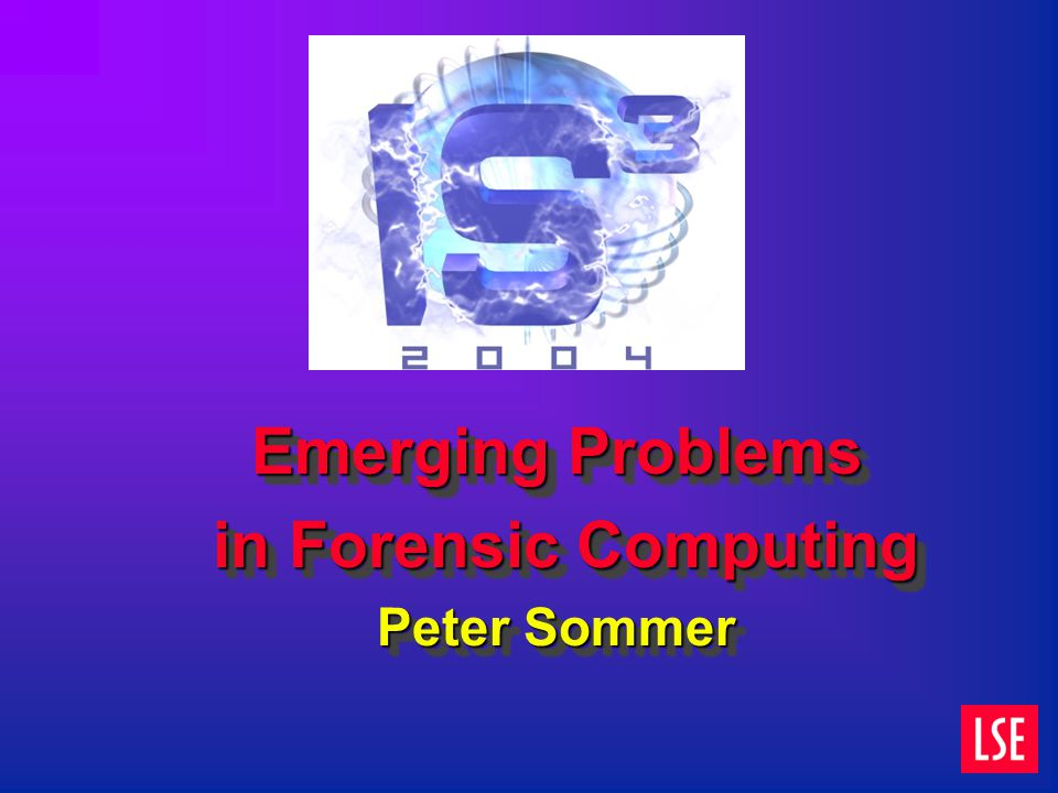 Emerging Problems in Forensic Computing in Forensic Computing Peter Sommer Emerging Problems in Forensic Computing in Forensic Computing Peter Sommer
