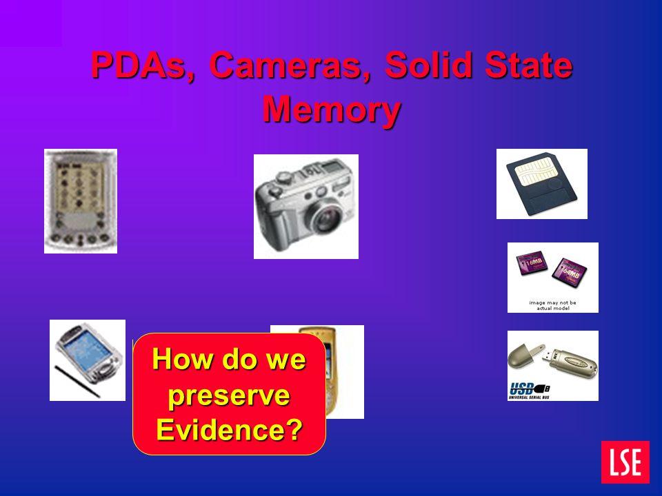 PDAs, Cameras, Solid State Memory How do we preserve Evidence?