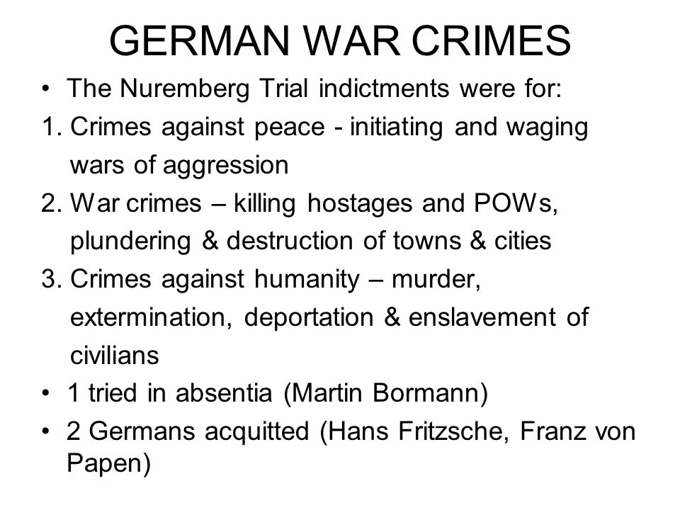 GERMAN WAR CRIMES The Nuremberg Trial indictments were for: 1.