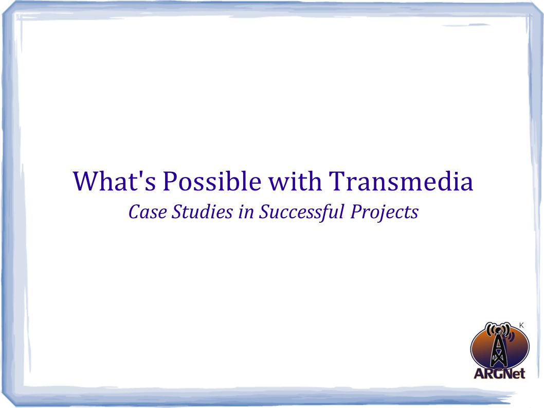 What s Possible with Transmedia www.argn.comwww.wired.com/magazine/decode Michael Andersen E