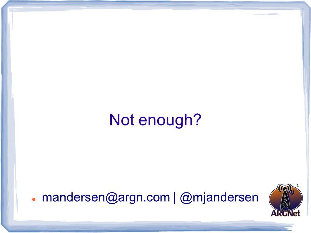 Not enough? mandersen@argn.com | @mjandersen N