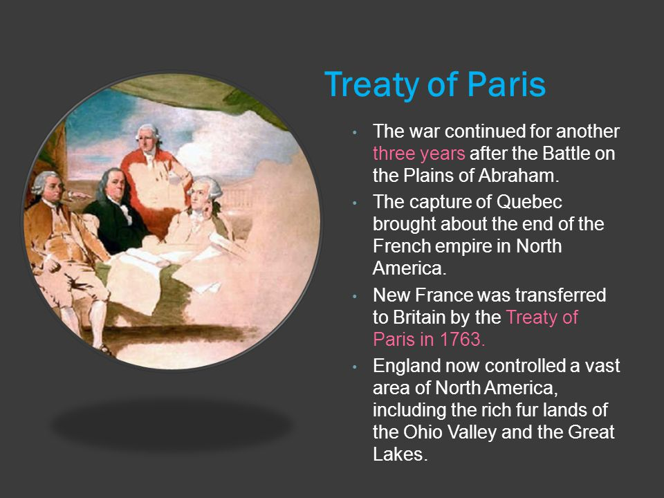 Treaty of Paris The war continued for another three years after the Battle on the Plains of Abraham.