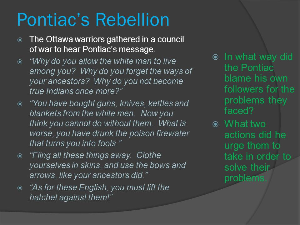 Pontiac's Rebellion Several Indian chiefs and spiritual leaders decided to combat European colonization.