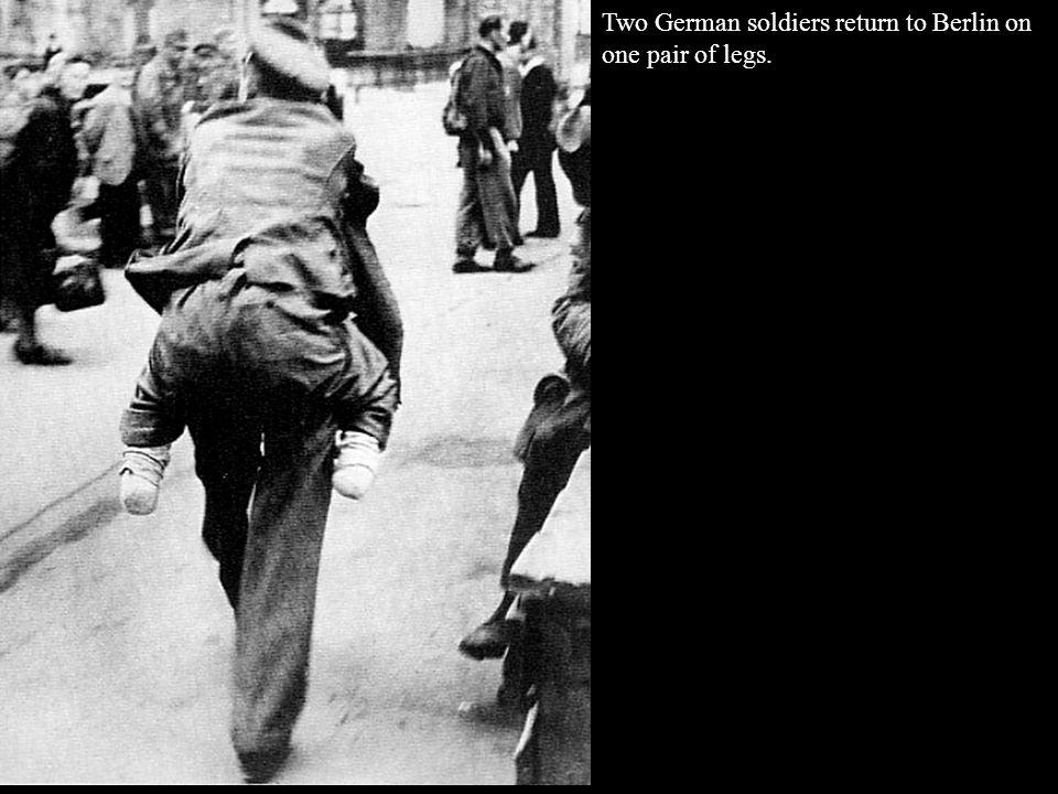 Two German soldiers return to Berlin on one pair of legs.