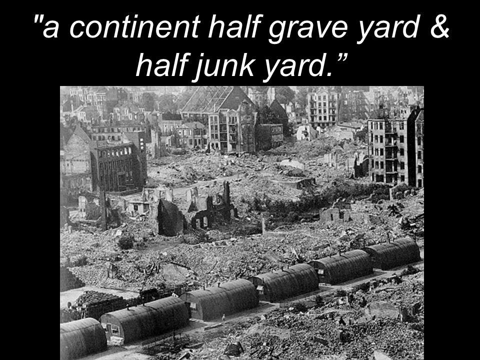 a continent half grave yard & half junk yard.