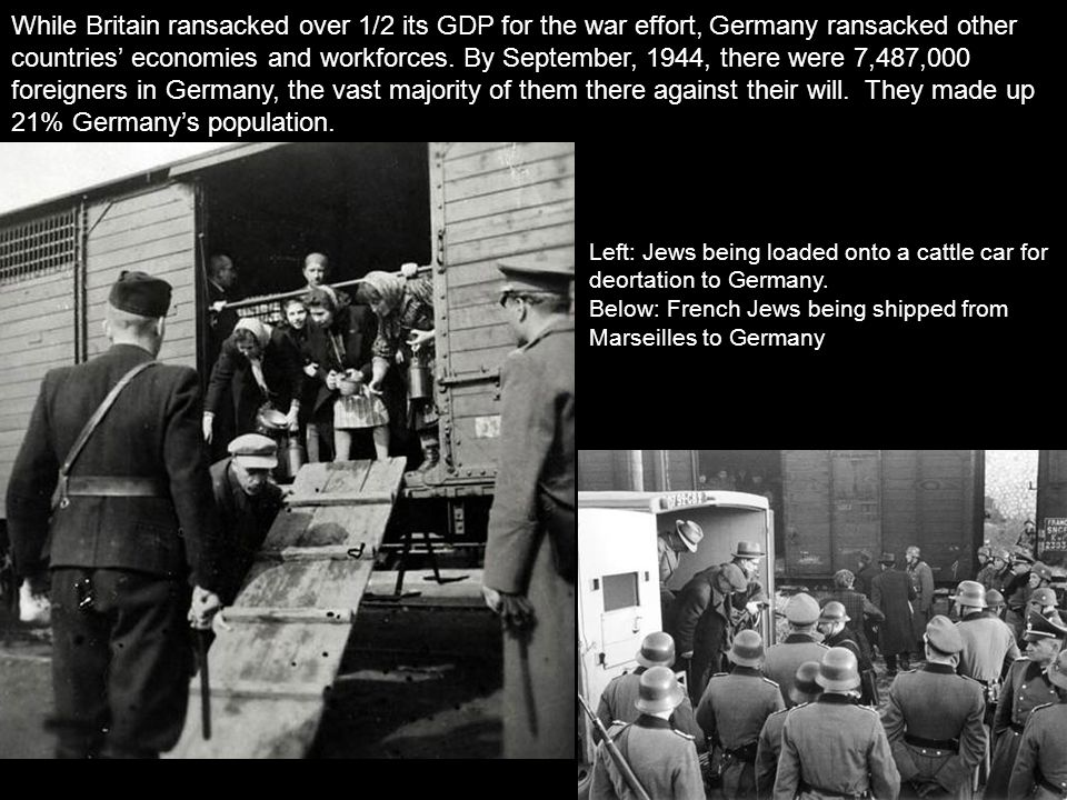 While Britain ransacked over 1/2 its GDP for the war effort, Germany ransacked other countries' economies and workforces. By September, 1944, there we