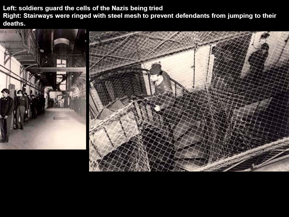Left: soldiers guard the cells of the Nazis being tried Right: Stairways were ringed with steel mesh to prevent defendants from jumping to their deaths.