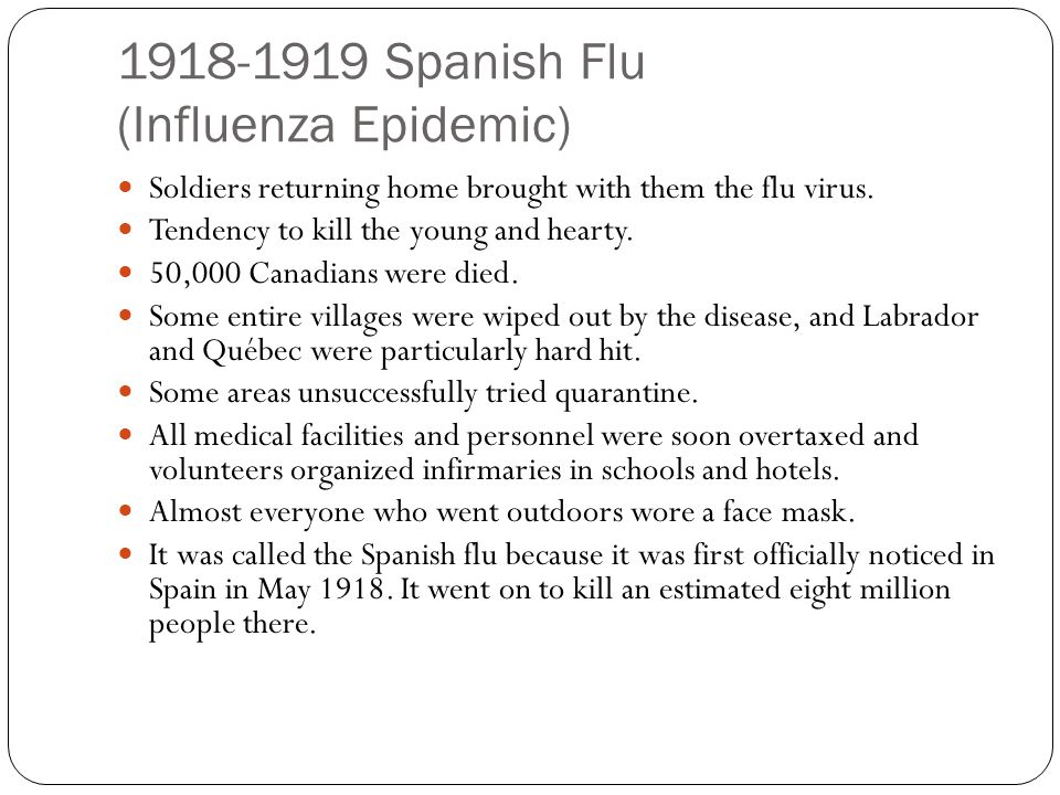 1918-1919 Spanish Flu (Influenza Epidemic) Soldiers returning home brought with them the flu virus.