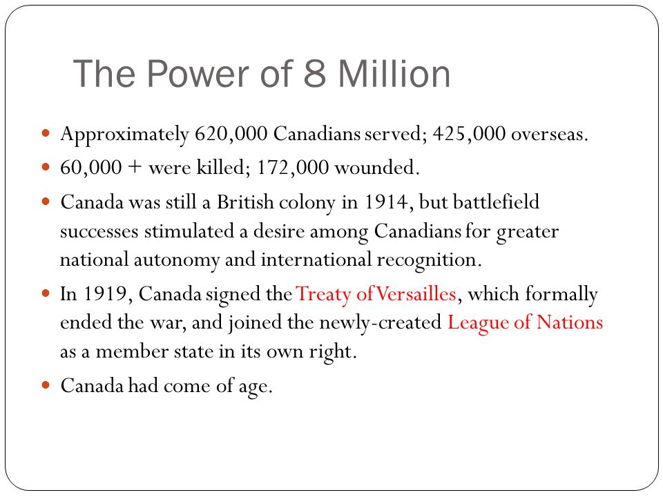 The Power of 8 Million Approximately 620,000 Canadians served; 425,000 overseas.