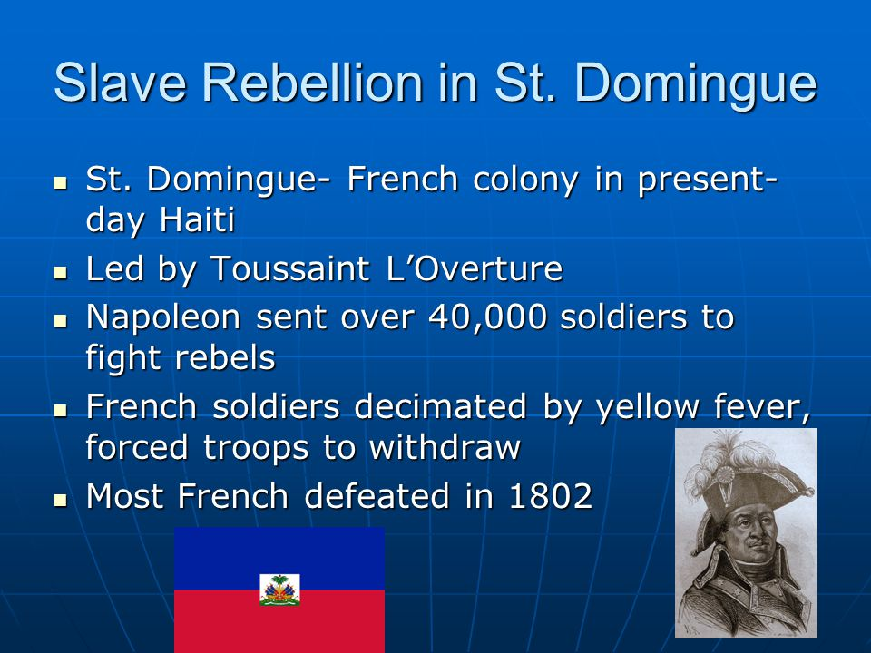 Slave Rebellion in St. Domingue St. Domingue- French colony in present- day Haiti St.