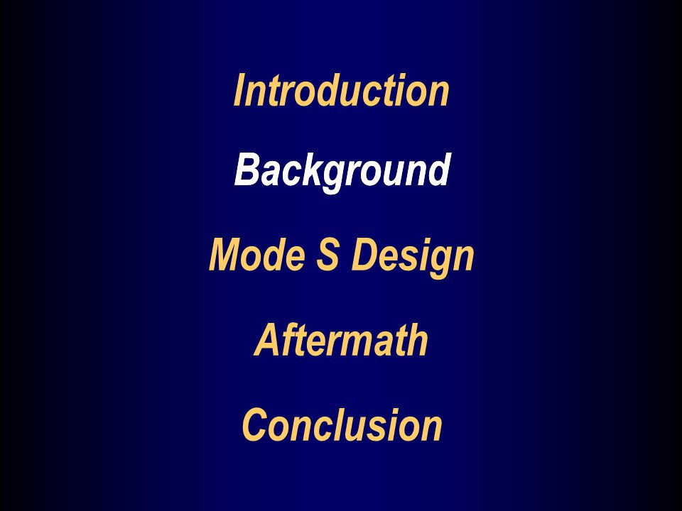 Background Mode S Design Aftermath Conclusion Background Introduction