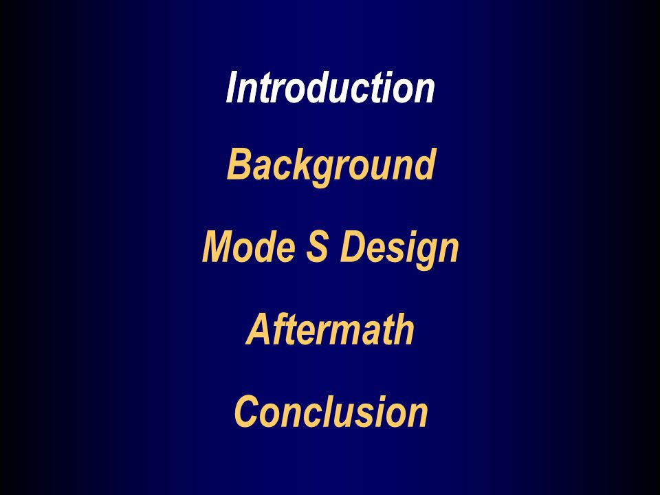 Introduction Mode S Design Aftermath Conclusion Introduction Background