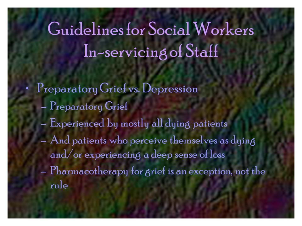 Guidelines for Social Workers In-servicing of Staff Preparatory Grief vs.