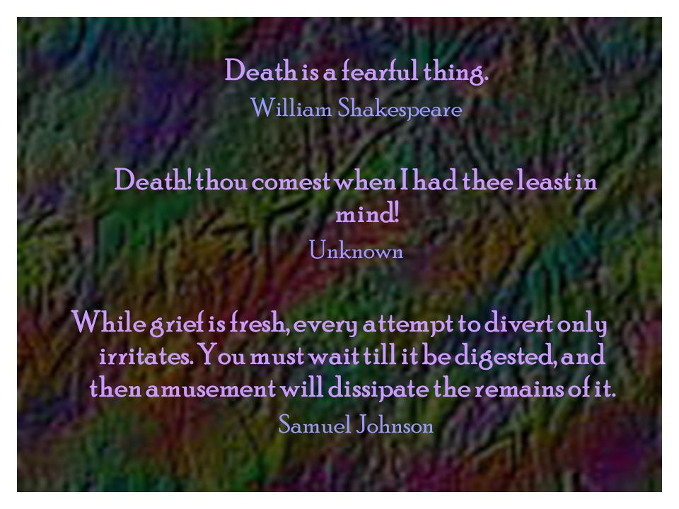 Death is a fearful thing. William Shakespeare Death.
