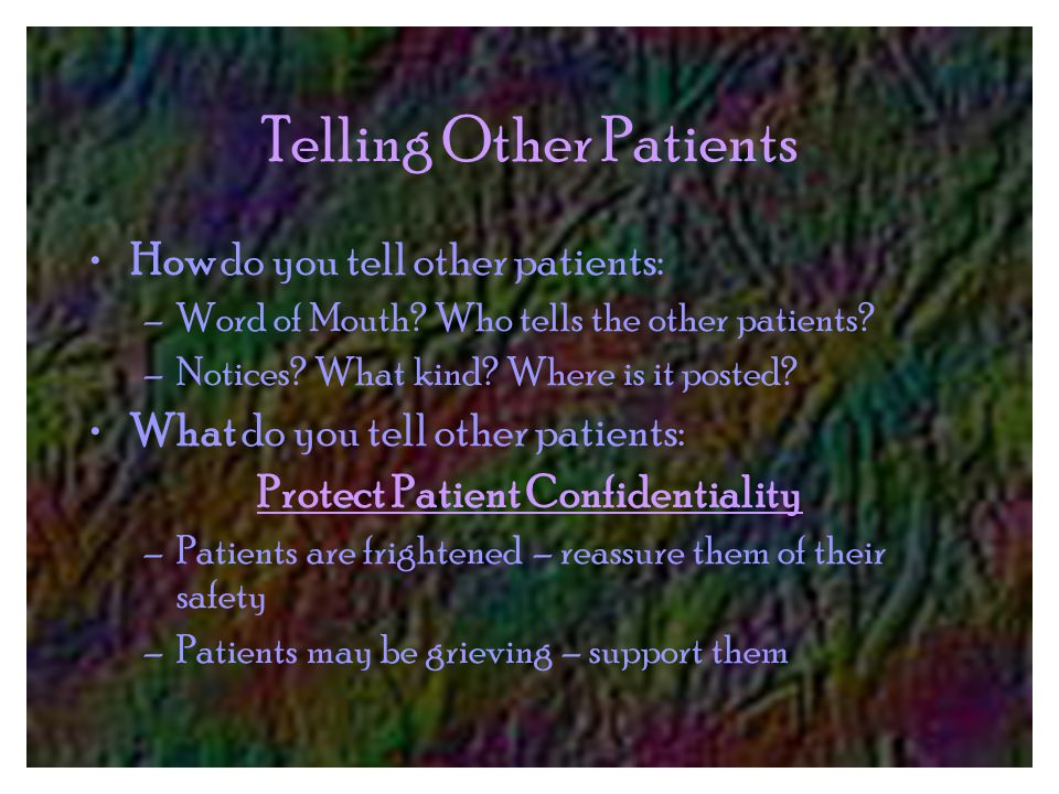 Telling Other Patients How do you tell other patients: –Word of Mouth.