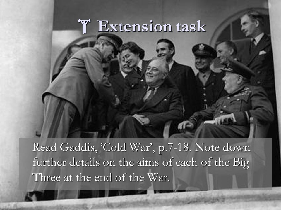  Extension task Read Gaddis, 'Cold War', p.7-18.