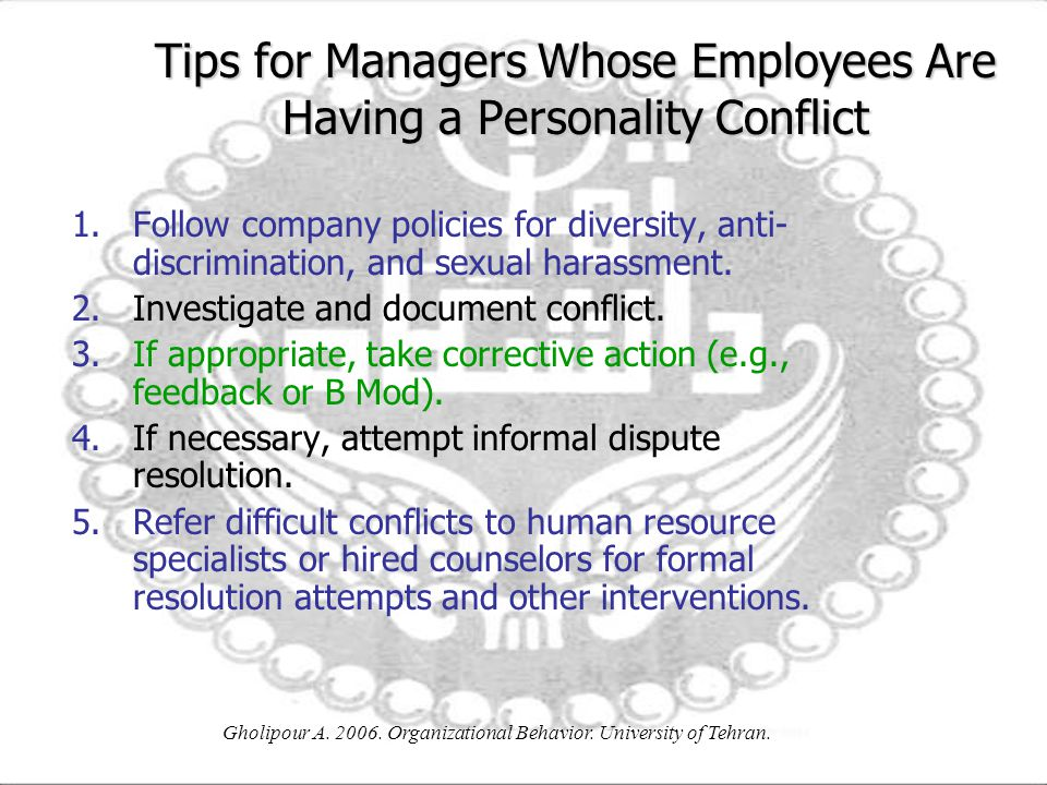 Gholipour A. 2006. Organizational Behavior. University of Tehran. Tips for Managers Whose Employees Are Having a Personality Conflict 1.Follow company