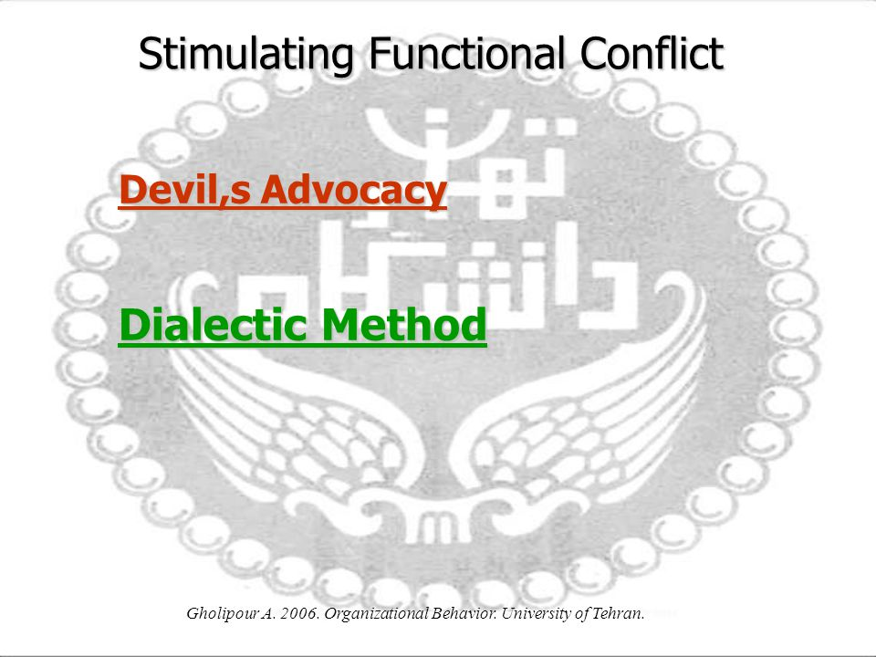 Gholipour A. 2006. Organizational Behavior. University of Tehran. Stimulating Functional Conflict Dialectic Method Devil,s Advocacy