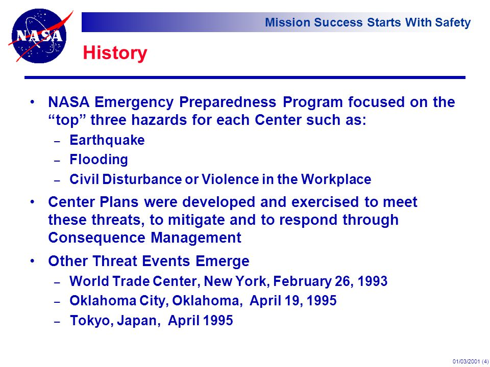 "Mission Success Starts With Safety 01/03/2001 (4) History NASA Emergency Preparedness Program focused on the ""top"" three hazards for each Center such"