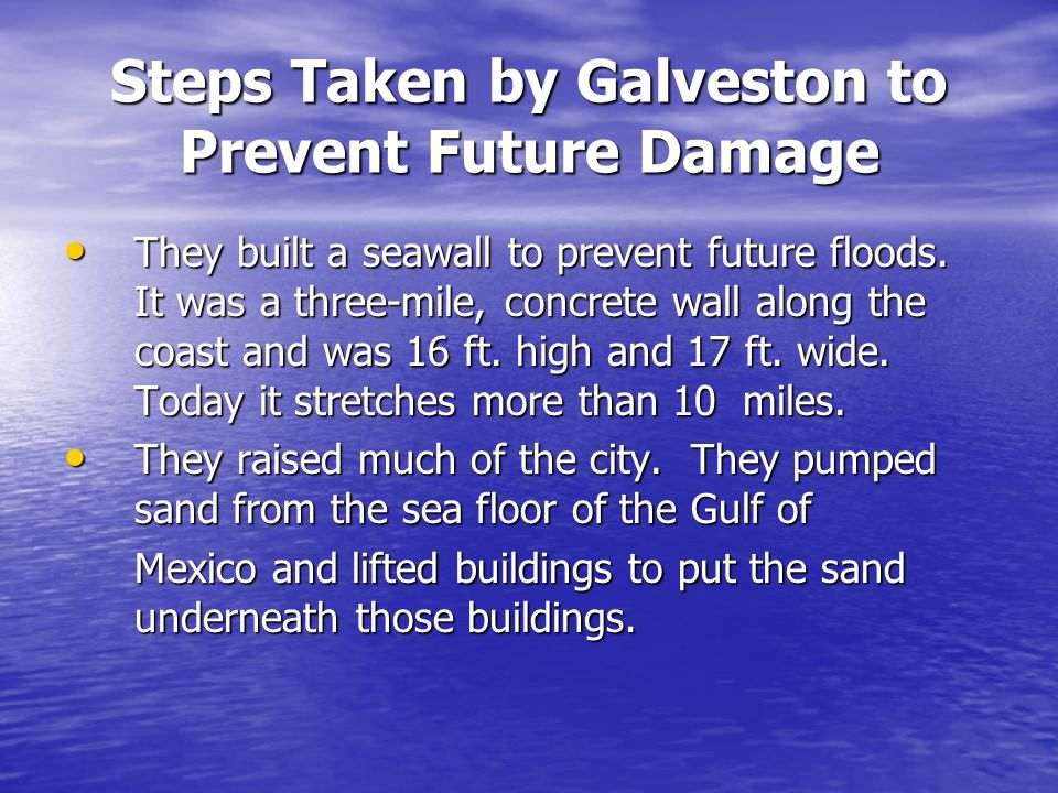 Steps Taken by Galveston to Prevent Future Damage They built a seawall to prevent future floods.