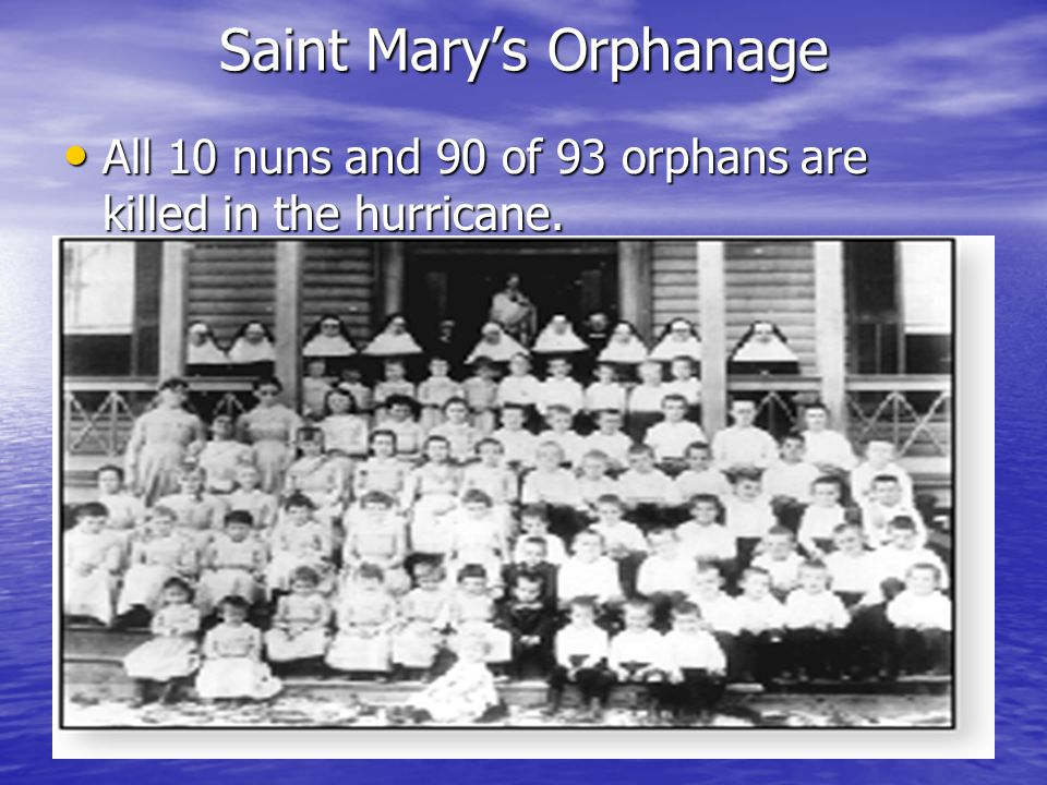 Saint Mary's Orphanage All 10 nuns and 90 of 93 orphans are killed in the hurricane.