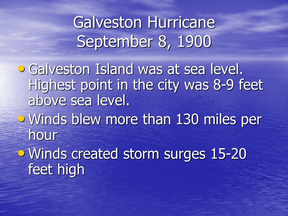 Galveston Hurricane September 8, 1900 Galveston Island was at sea level.