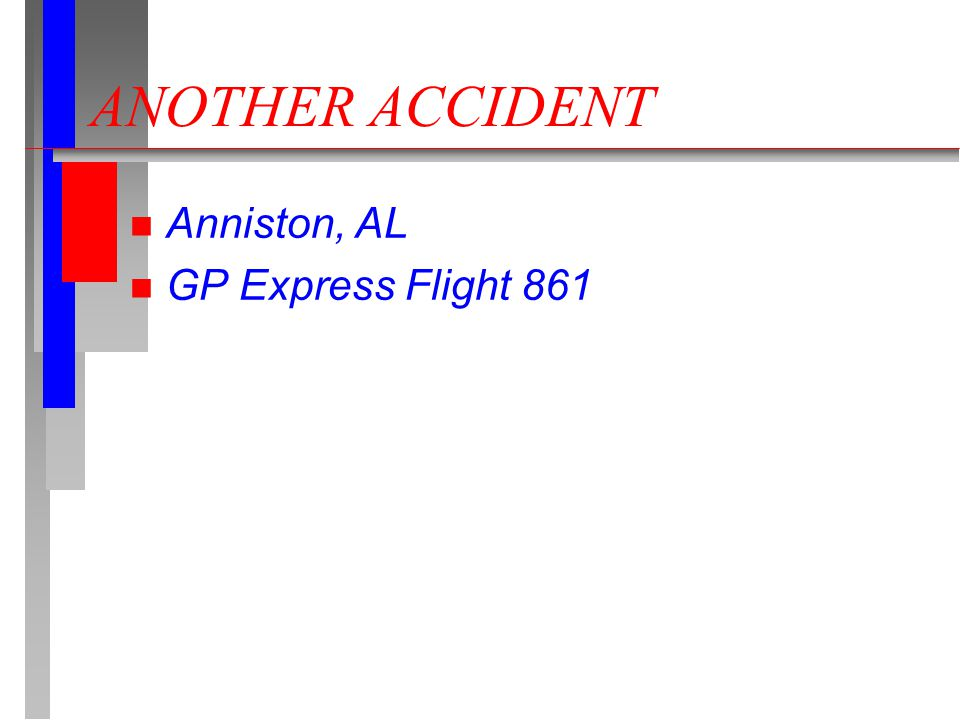 ANOTHER ACCIDENT n Anniston, AL n GP Express Flight 861
