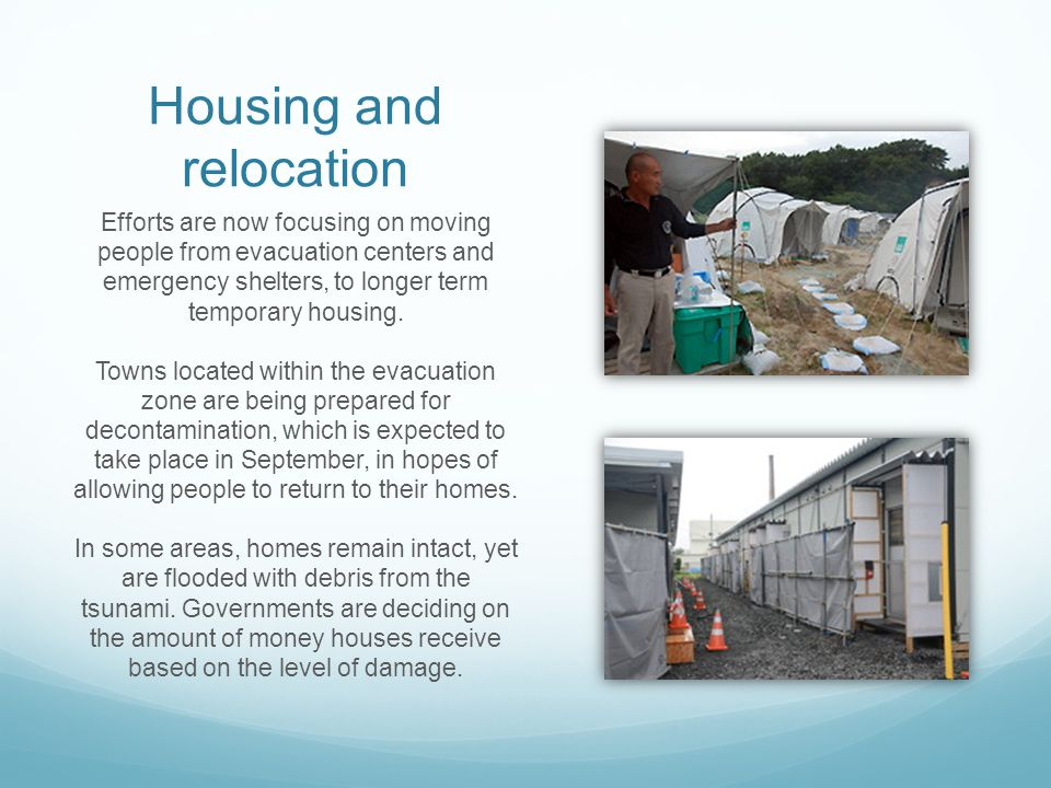 Housing and relocation Efforts are now focusing on moving people from evacuation centers and emergency shelters, to longer term temporary housing. Tow