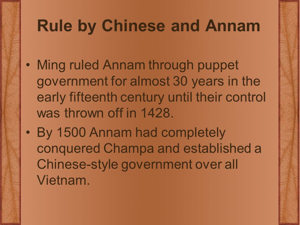 Rule by Chinese and Annam Ming ruled Annam through puppet government for almost 30 years in the early fifteenth century until their control was thrown off in 1428.