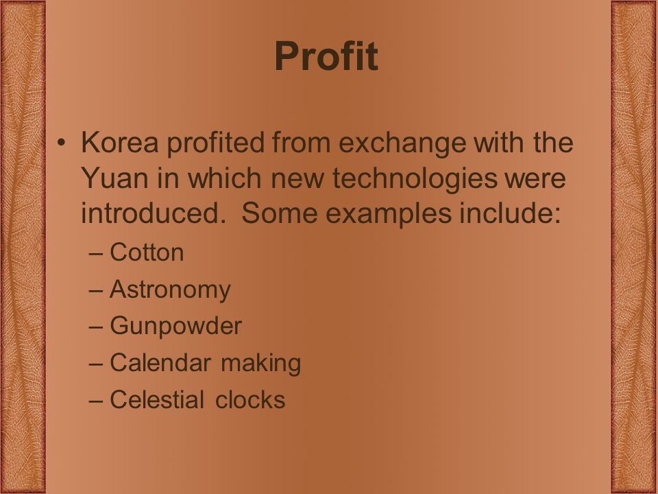 Profit Korea profited from exchange with the Yuan in which new technologies were introduced.
