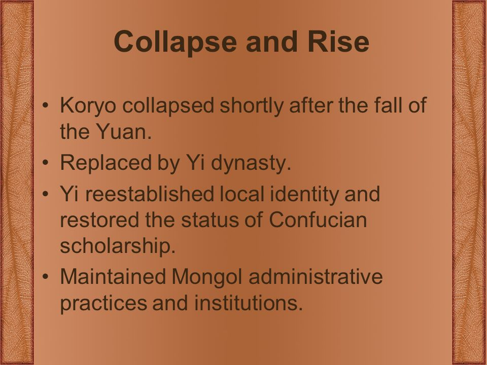 Collapse and Rise Koryo collapsed shortly after the fall of the Yuan.