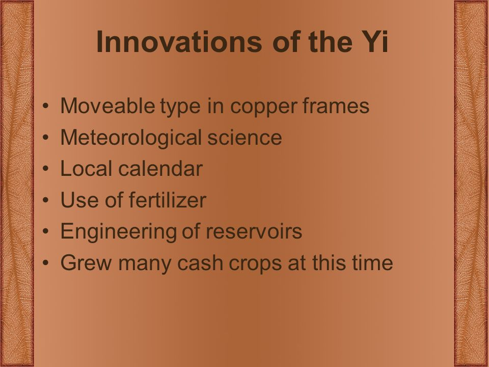 Innovations of the Yi Moveable type in copper frames Meteorological science Local calendar Use of fertilizer Engineering of reservoirs Grew many cash crops at this time